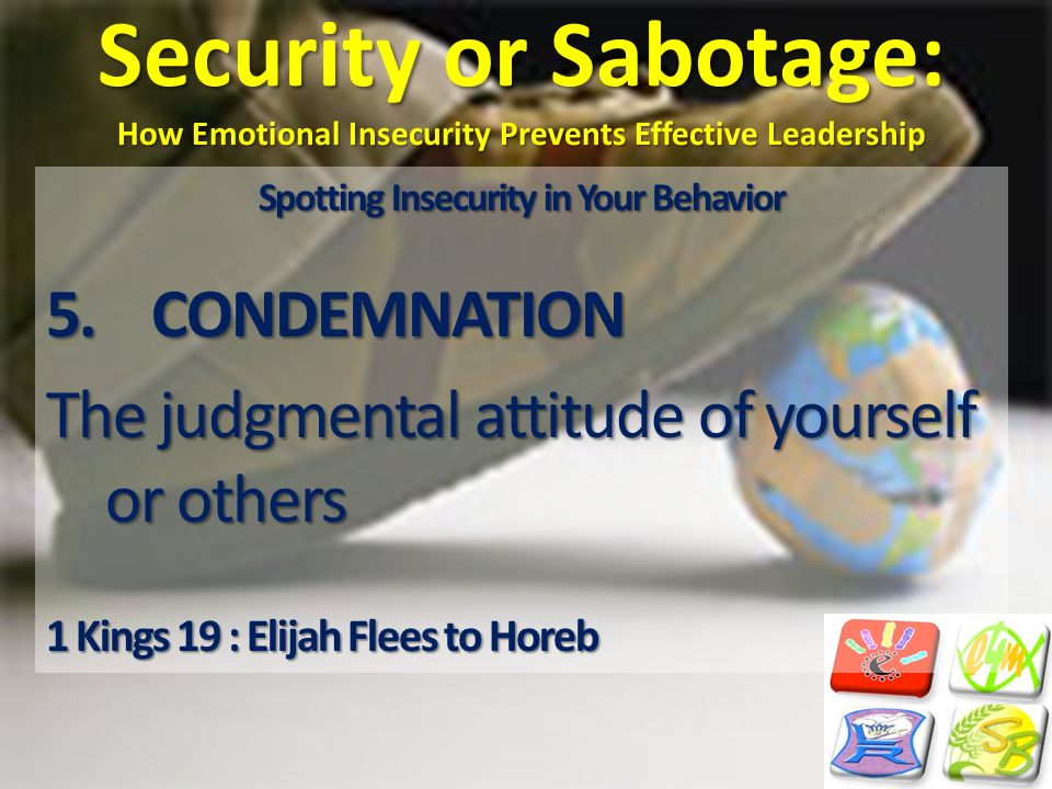 Security or Sabotage: How Emotional Insecurity Prevents Effective Leadership Spotting Insecurity in Your Behavior 5.CONDEMNATION The judgmental attitu