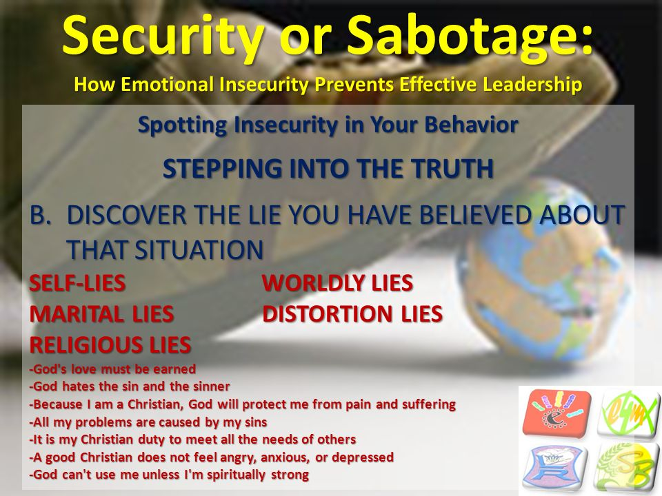 Security or Sabotage: How Emotional Insecurity Prevents Effective Leadership Spotting Insecurity in Your Behavior STEPPING INTO THE TRUTH B.DISCOVER T