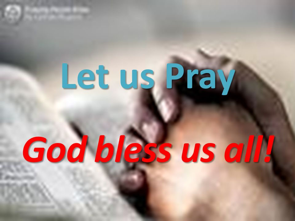 Let us Pray God bless us all!