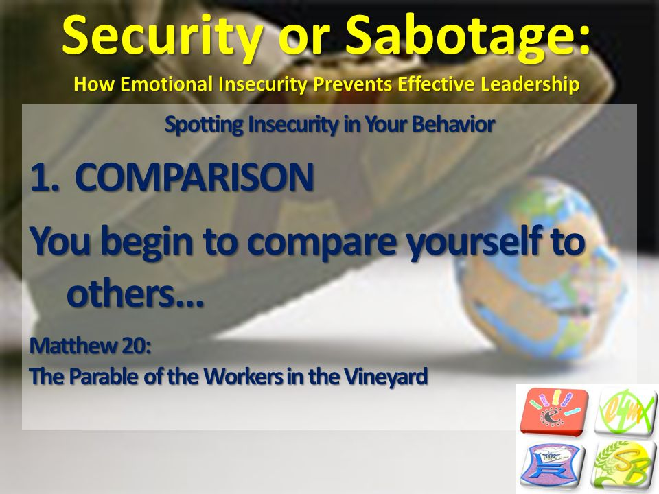 Security or Sabotage: How Emotional Insecurity Prevents Effective Leadership Spotting Insecurity in Your Behavior 1. COMPARISON You begin to compare y
