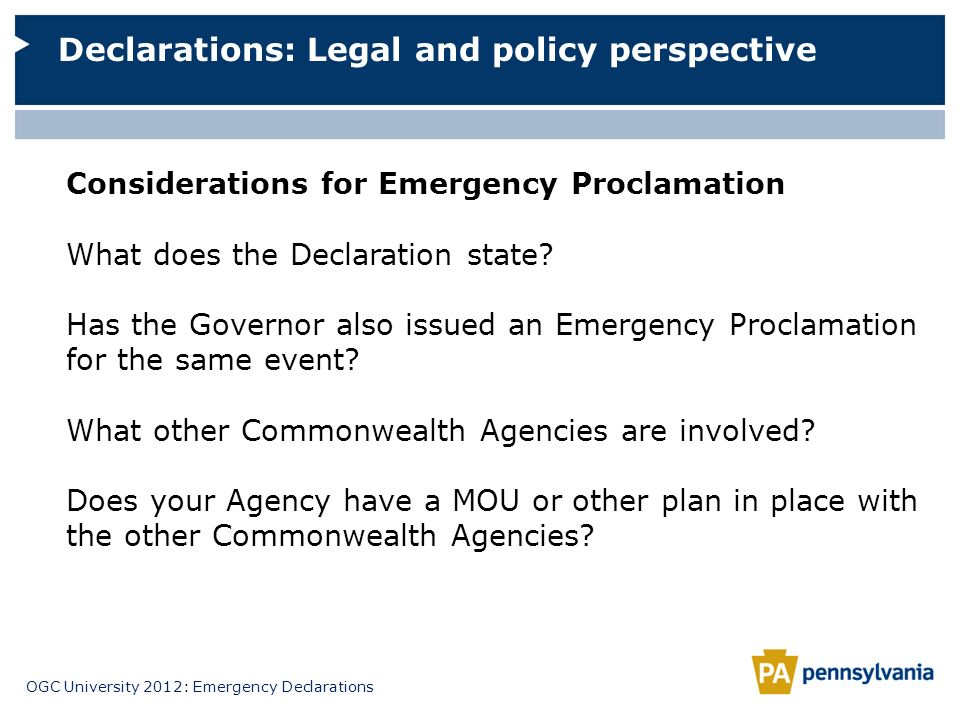 OGC University 2012: Emergency Declarations Declarations: Legal and policy perspective Considerations for Emergency Proclamation What does the Declara