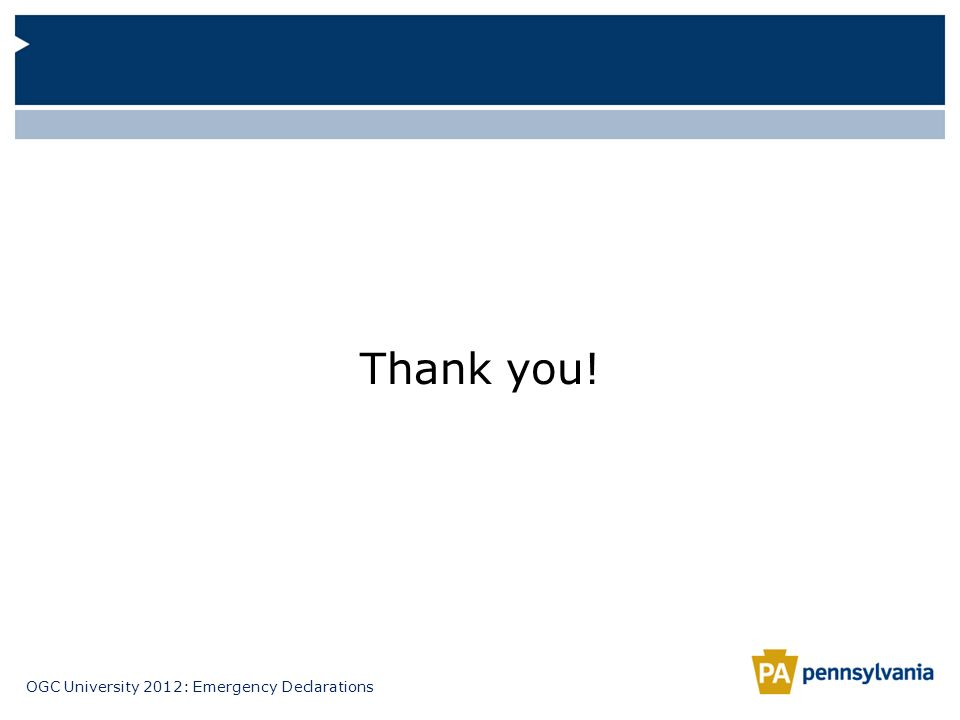OGC University 2012: Emergency Declarations Thank you!