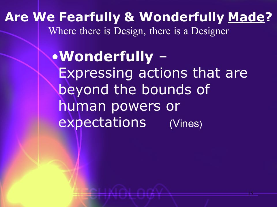 Are We Fearfully & Wonderfully Made? Where there is Design, there is a Designer Wonderfully – Expressing actions that are beyond the bounds of human p