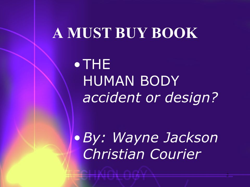 A MUST BUY BOOK THE HUMAN BODY accident or design? By: Wayne Jackson Christian Courier 2