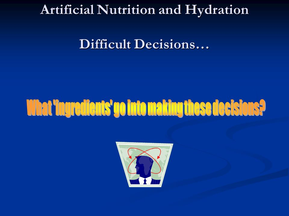 Artificial Nutrition and Hydration Difficult Decisions…
