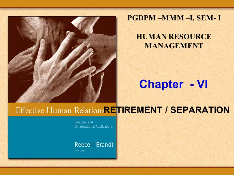 Chapter - VI RETIREMENT / SEPARATION PGDPM –MMM –I, SEM- I HUMAN RESOURCE MANAGEMENT