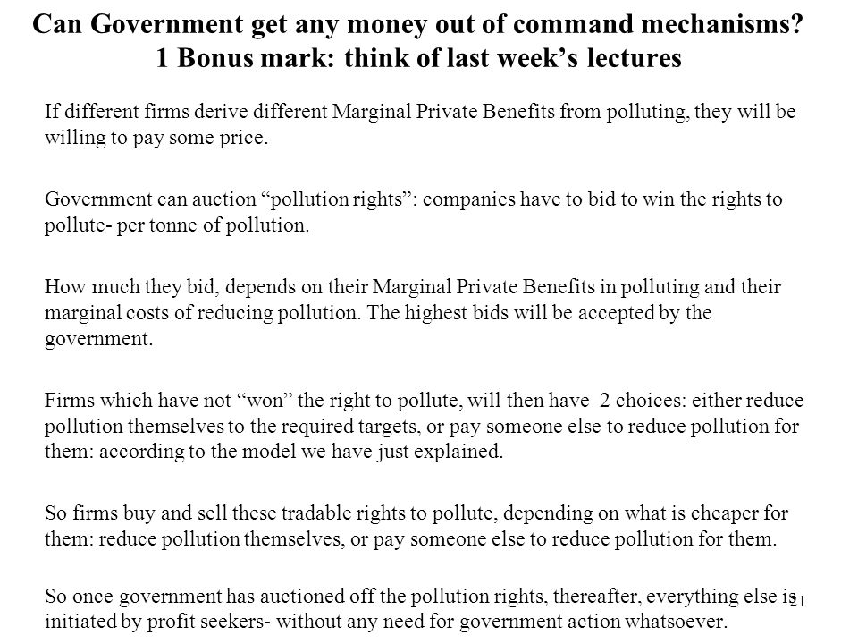 21 Can Government get any money out of command mechanisms? 1 Bonus mark: think of last weeks lectures If different firms derive different Marginal Pri