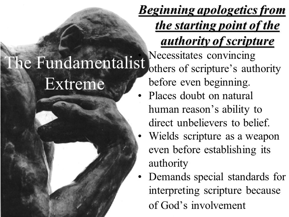 The Fundamentalist Extreme Beginning apologetics from the starting point of the authority of scripture Necessitates convincing others of scriptures au
