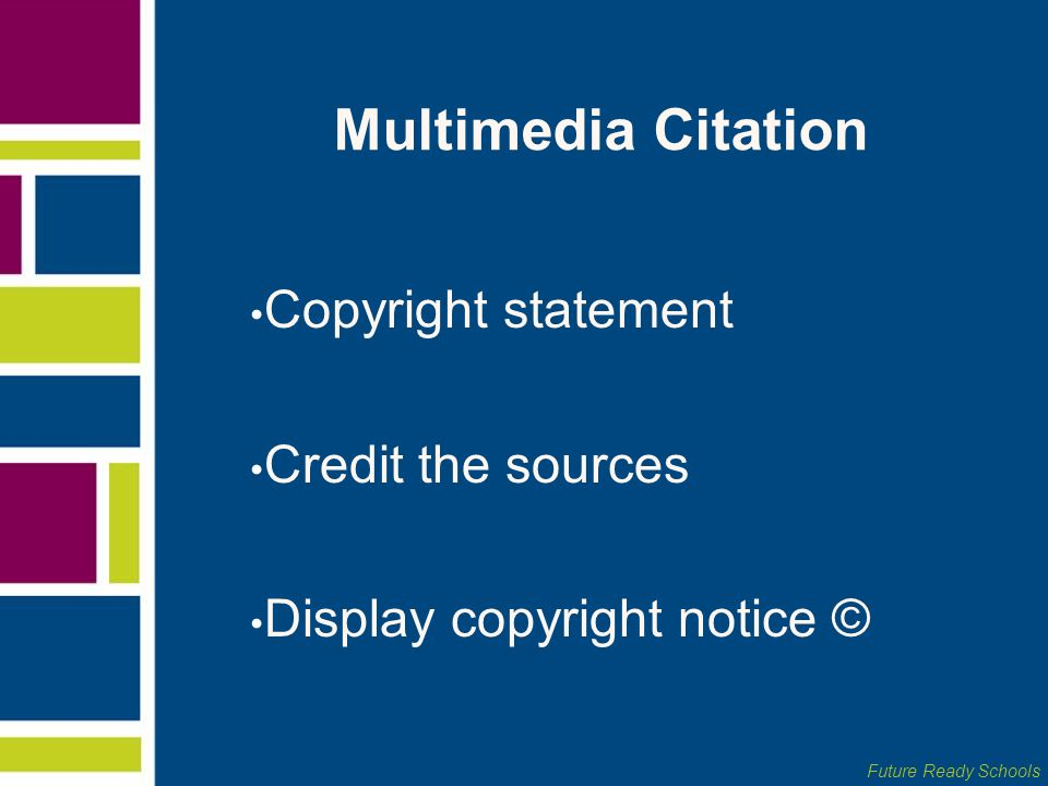 Future Ready Schools Multimedia Citation Copyright statement Credit the sources Display copyright notice ©
