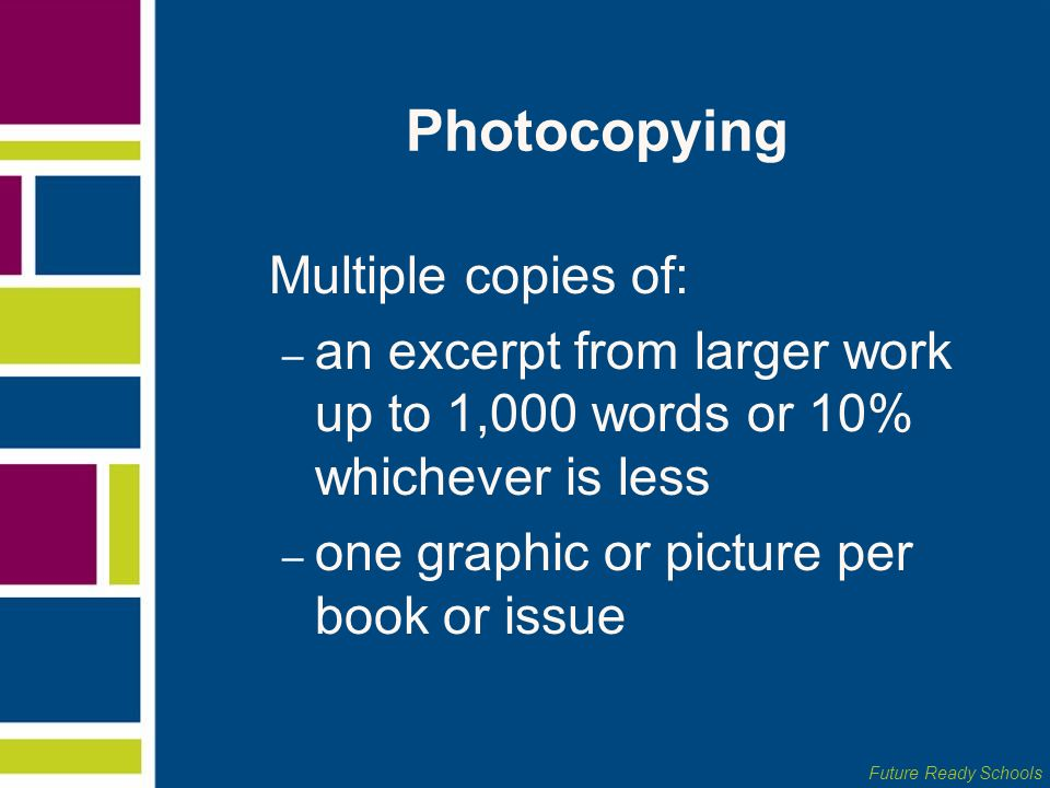 Future Ready Schools Photocopying Multiple copies of: – an excerpt from larger work up to 1,000 words or 10% whichever is less – one graphic or pictur