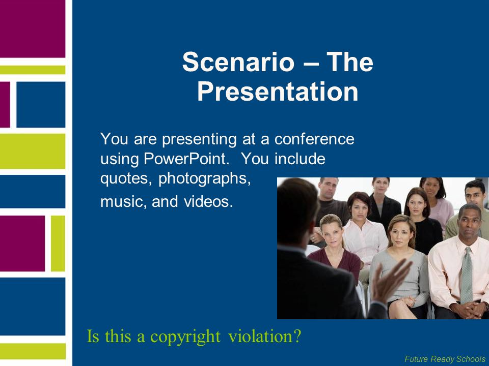 Future Ready Schools Scenario – The Presentation You are presenting at a conference using PowerPoint. You include quotes, photographs, music, and vide