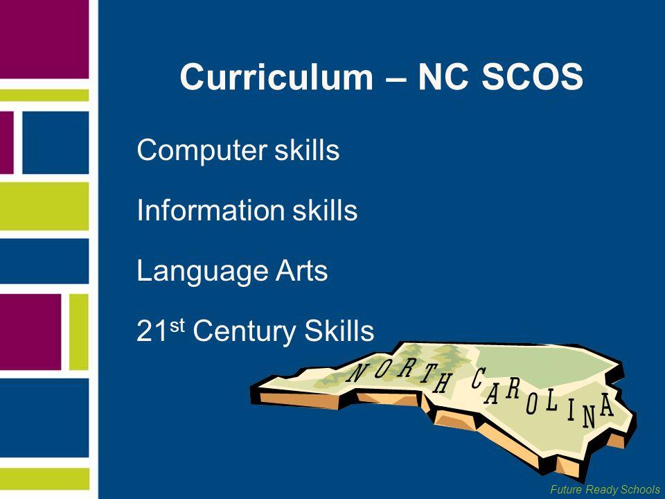 Future Ready Schools Curriculum – NC SCOS Computer skills Information skills Language Arts 21 st Century Skills