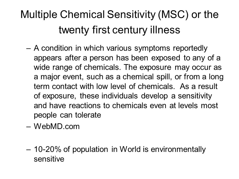 Multiple Chemical Sensitivity (MSC) or the twenty first century illness –A condition in which various symptoms reportedly appears after a person has b
