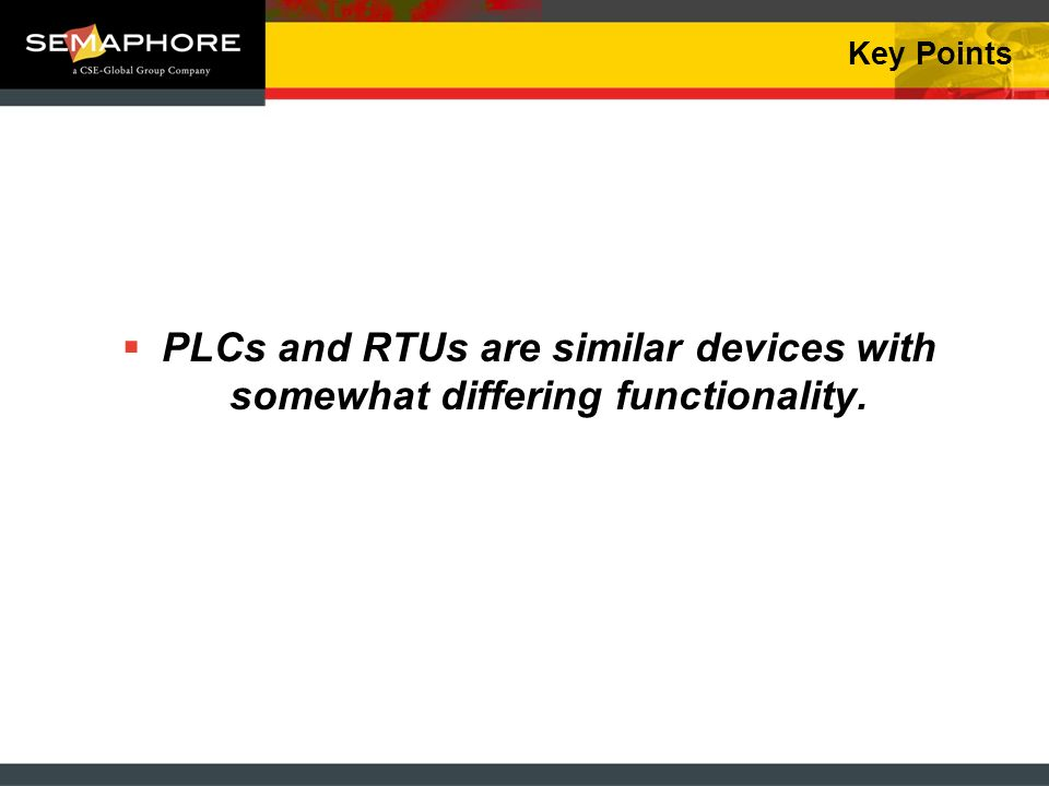 Key Points PLCs and RTUs are similar devices with somewhat differing functionality.