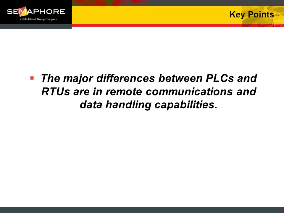 Key Points The major differences between PLCs and RTUs are in remote communications and data handling capabilities.