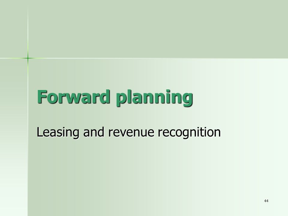 44 Forward planning Leasing and revenue recognition