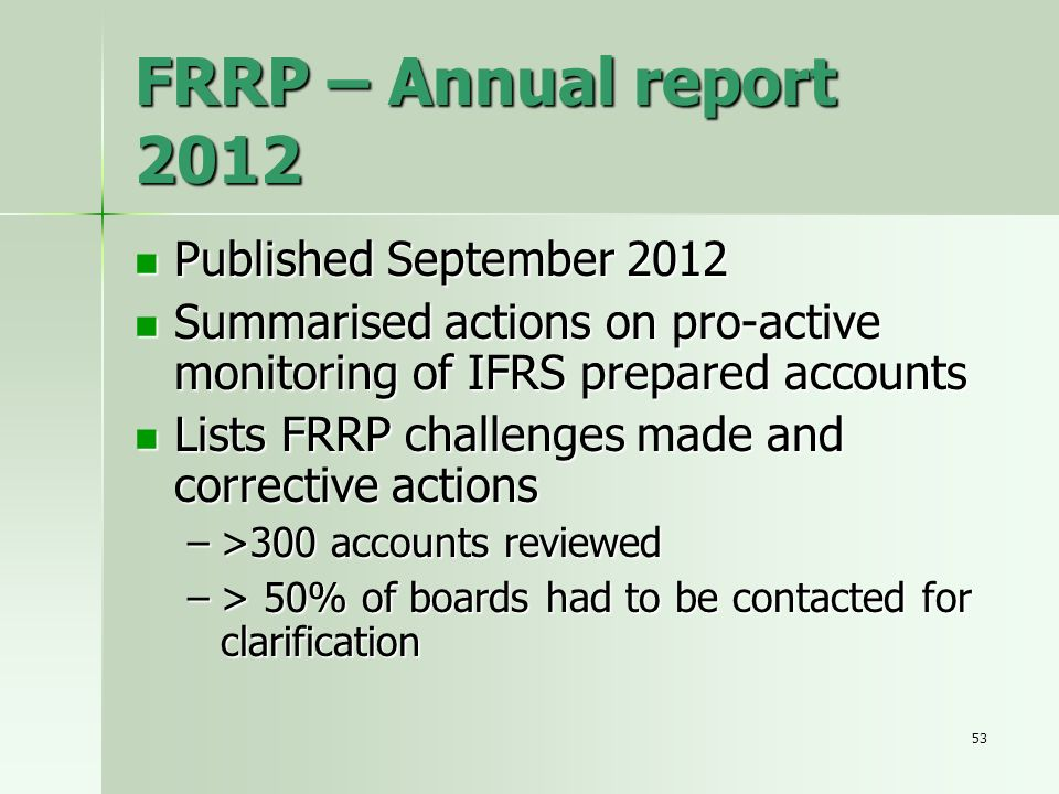 53 FRRP – Annual report 2012 Published September 2012 Published September 2012 Summarised actions on pro-active monitoring of IFRS prepared accounts S