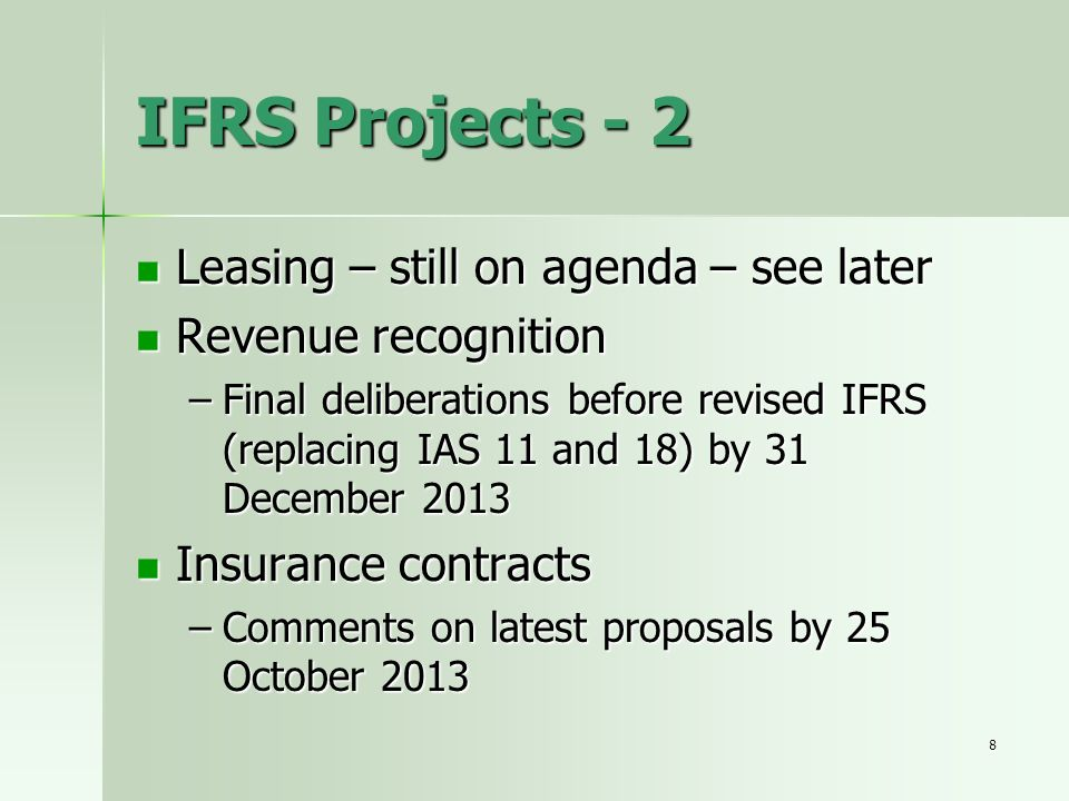 8 IFRS Projects - 2 Leasing – still on agenda – see later Leasing – still on agenda – see later Revenue recognition Revenue recognition –Final deliber