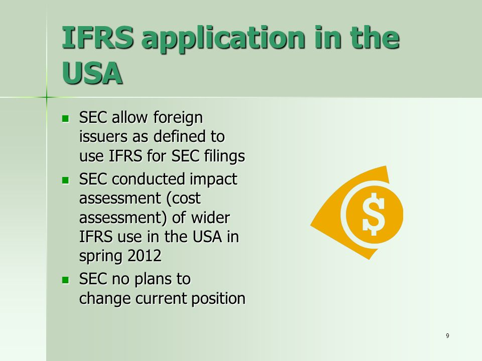 9 IFRS application in the USA SEC allow foreign issuers as defined to use IFRS for SEC filings SEC allow foreign issuers as defined to use IFRS for SE