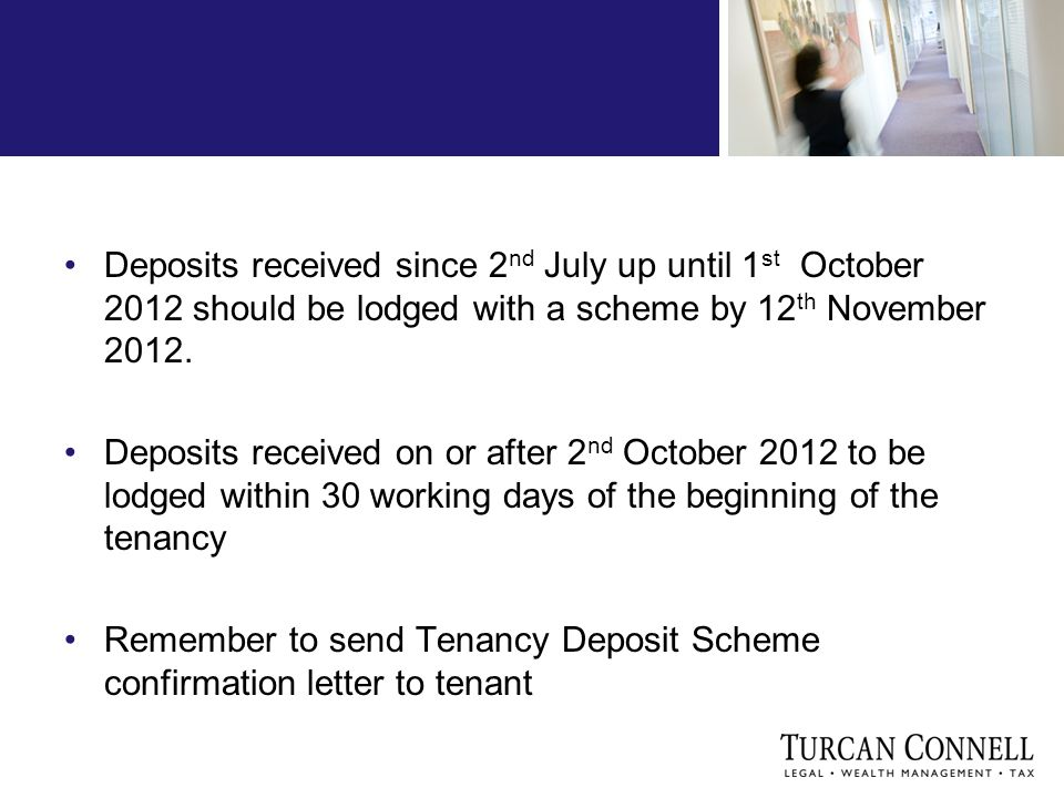Deposits received since 2 nd July up until 1 st October 2012 should be lodged with a scheme by 12 th November 2012.