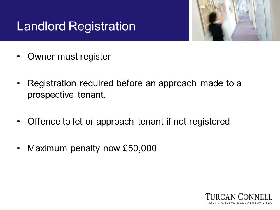 Landlord Registration Owner must register Registration required before an approach made to a prospective tenant.