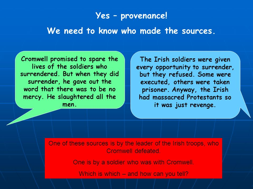 So…back to Oliver Cromwell When we want to know about Cromwell, we need to look at sources about him.