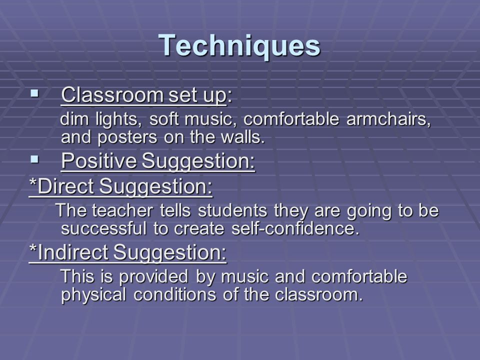 Techniques Classroom set up: Classroom set up: dim lights, soft music, comfortable armchairs, and posters on the walls. dim lights, soft music, comfor