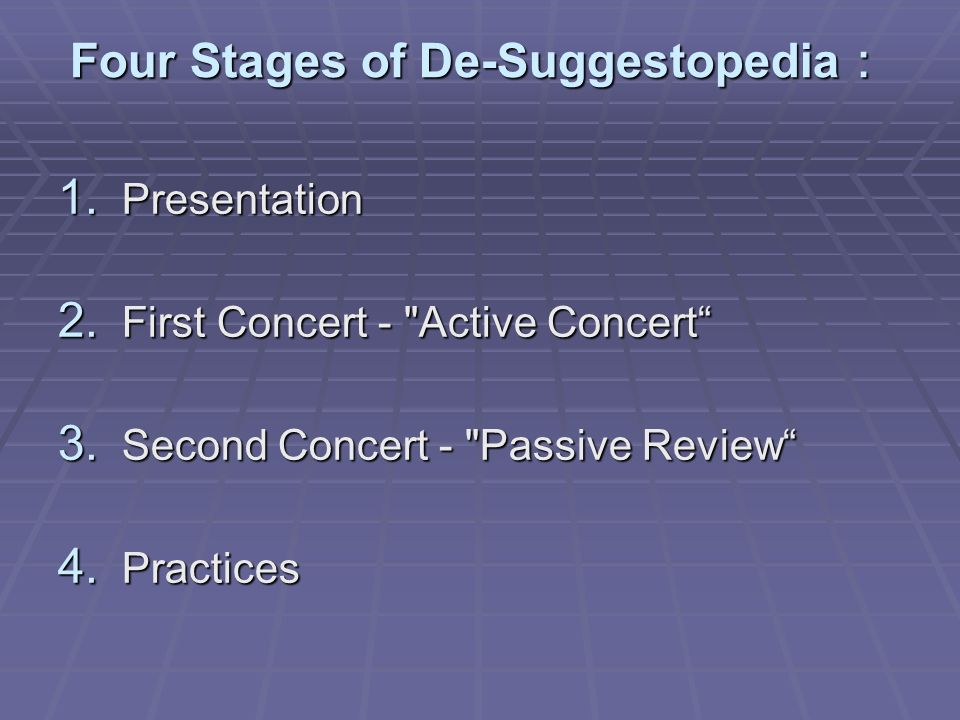 Four Stages of De-Suggestopedia Four Stages of De-Suggestopedia 1. Presentation 2. First Concert -