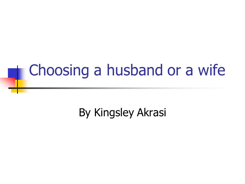 Choosing a husband or a wife By Kingsley Akrasi