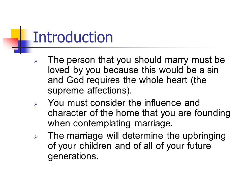 Introduction The person that you should marry must be loved by you because this would be a sin and God requires the whole heart (the supreme affection