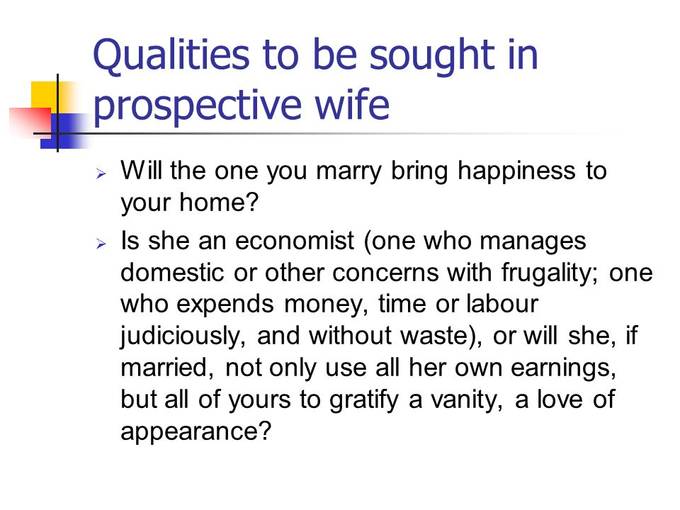 Qualities to be sought in prospective wife Will the one you marry bring happiness to your home? Is she an economist (one who manages domestic or other