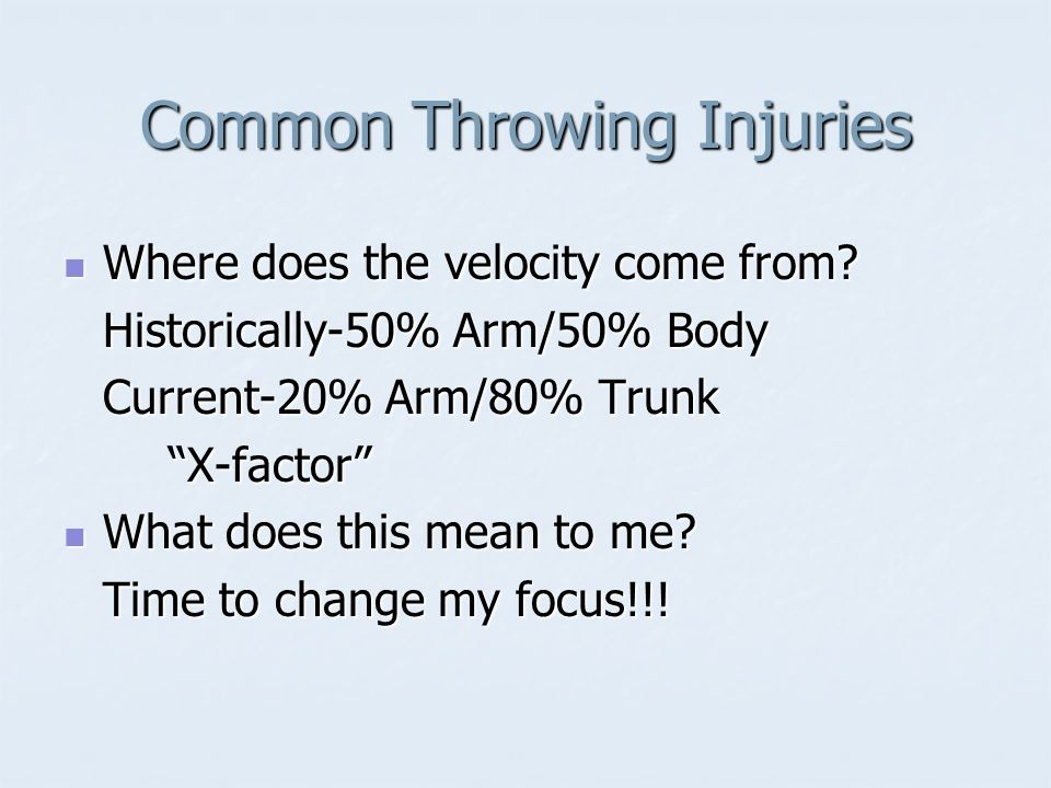 Common Throwing Injuries Where does the velocity come from? Where does the velocity come from? Historically-50% Arm/50% Body Current-20% Arm/80% Trunk