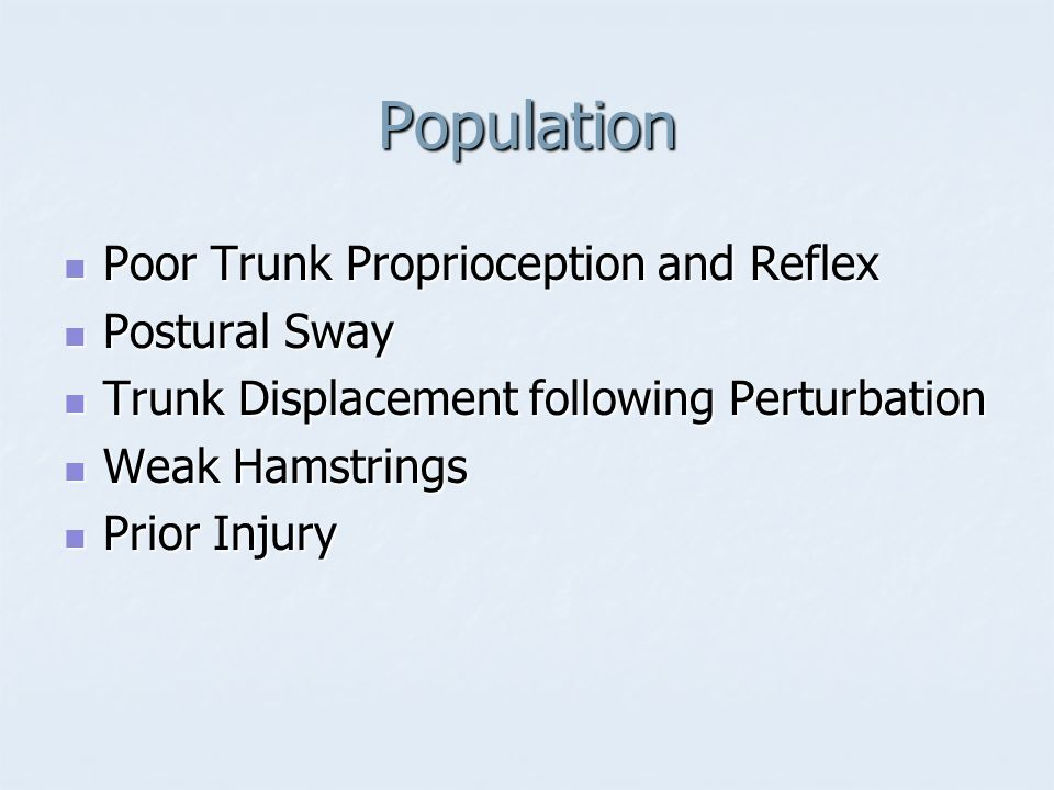 Population Poor Trunk Proprioception and Reflex Poor Trunk Proprioception and Reflex Postural Sway Postural Sway Trunk Displacement following Perturba