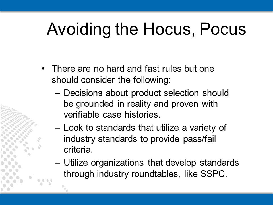 There are no hard and fast rules but one should consider the following: –Decisions about product selection should be grounded in reality and proven with verifiable case histories.