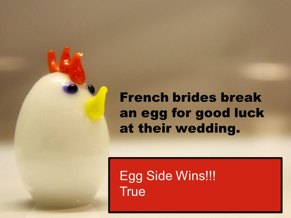 French brides break an egg for good luck at their wedding. Egg Side Wins!!! True