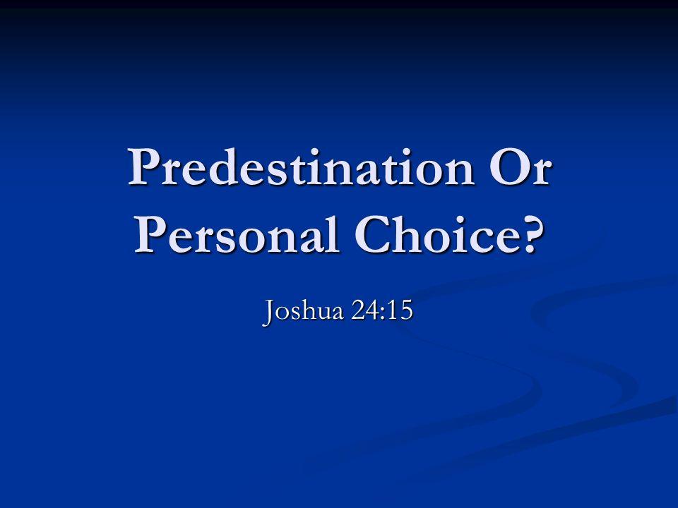 Predestination Or Personal Choice Joshua 24:15