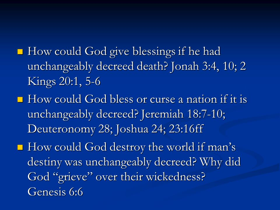 How could God give blessings if he had unchangeably decreed death.