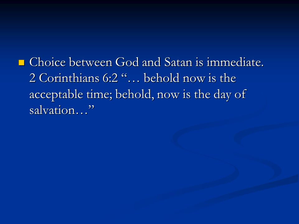Choice between God and Satan is immediate.