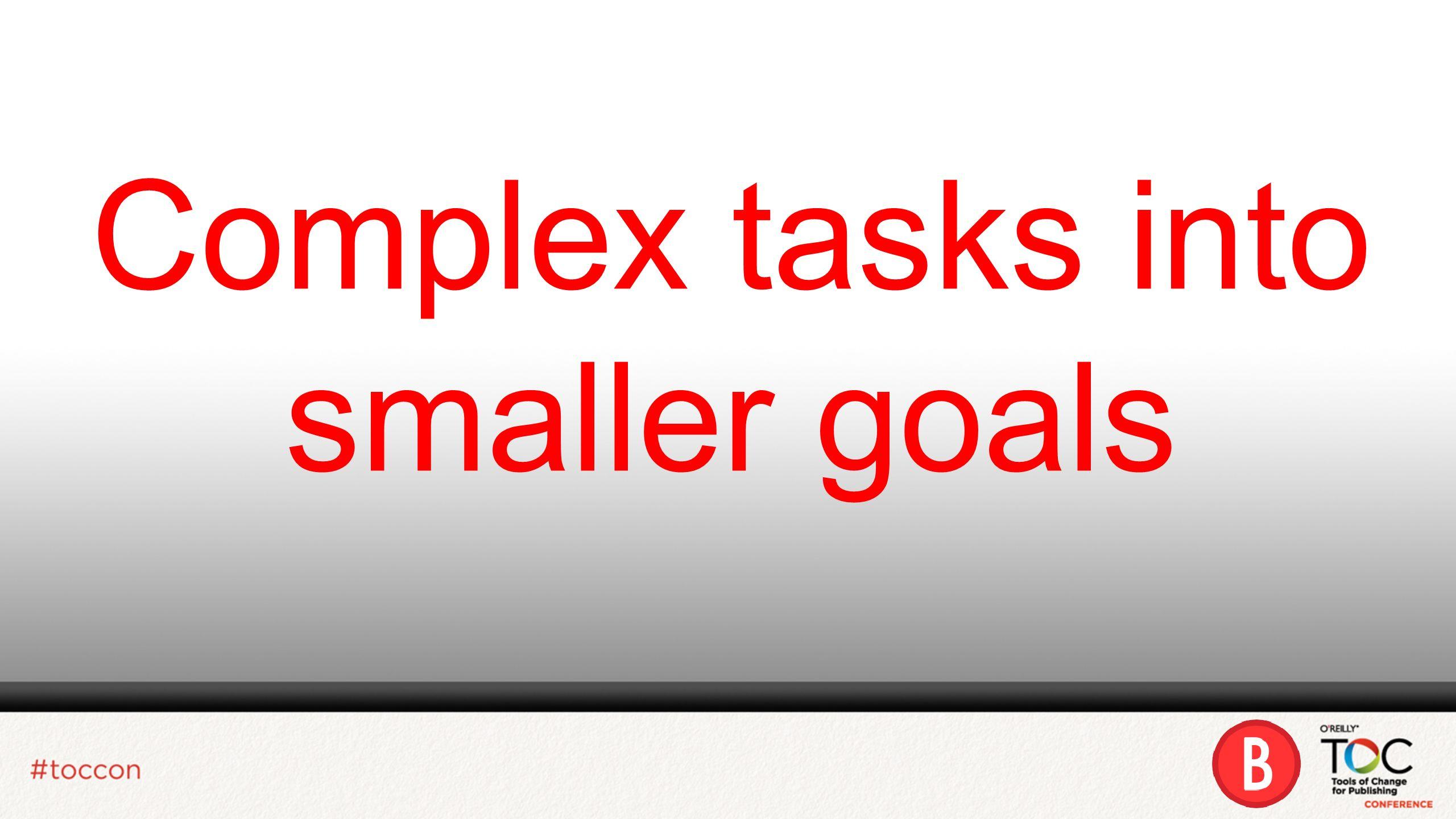 Complex tasks into smaller goals
