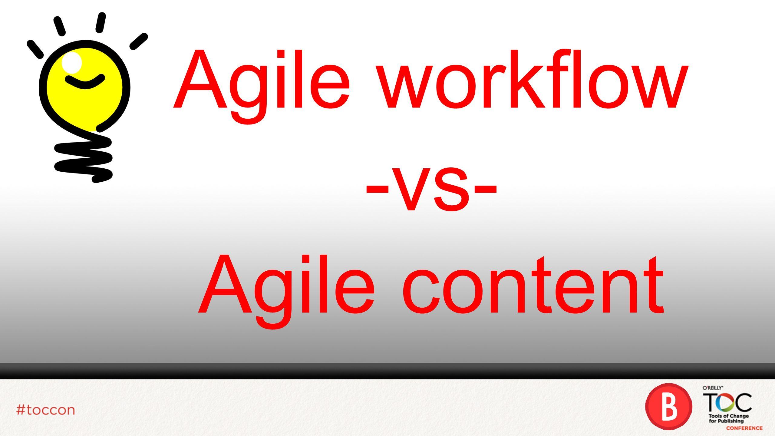 Agile workflow -vs- Agile content