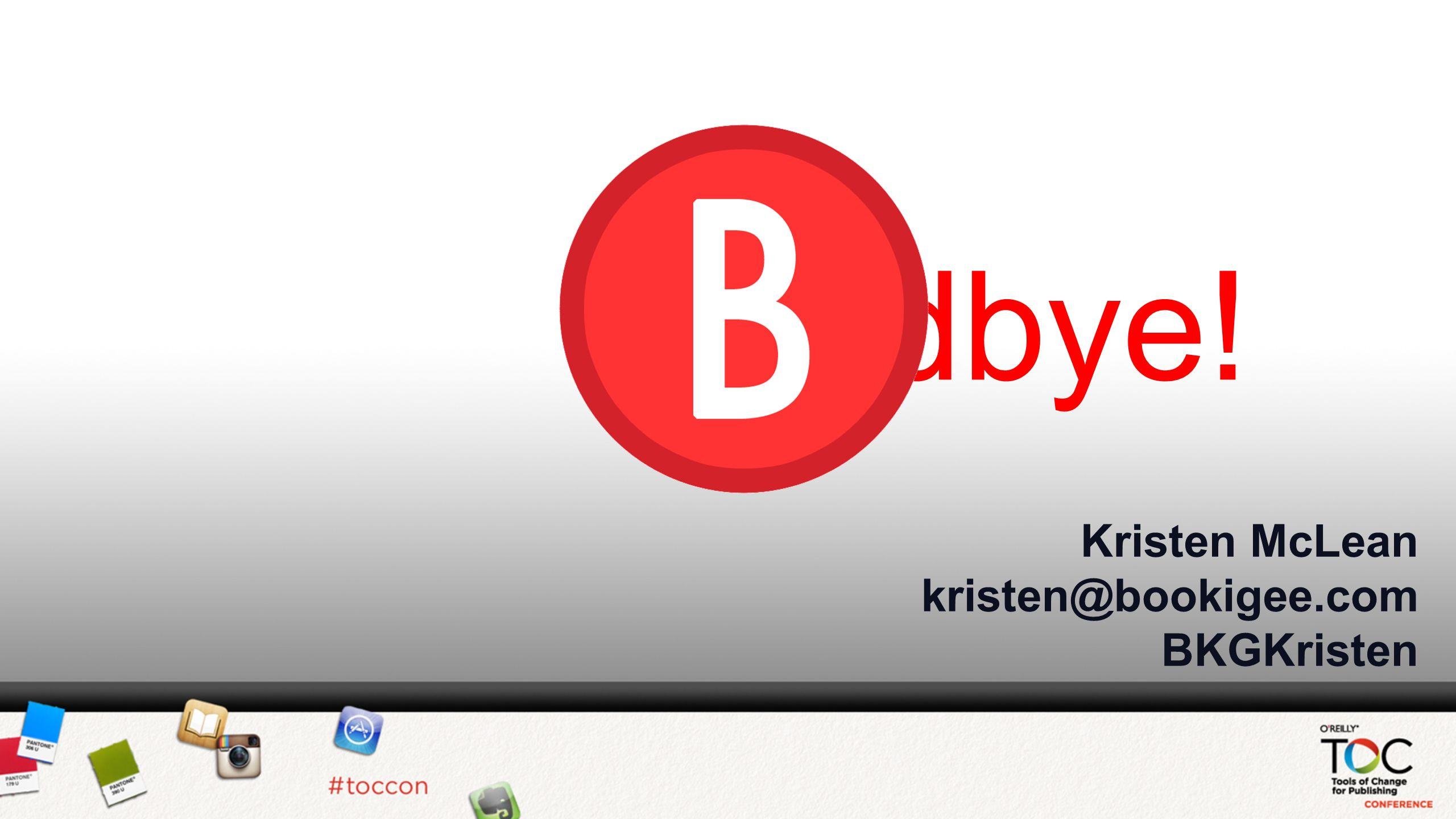 Kristen McLean kristen@bookigee.com BKGKristen Goodbye!