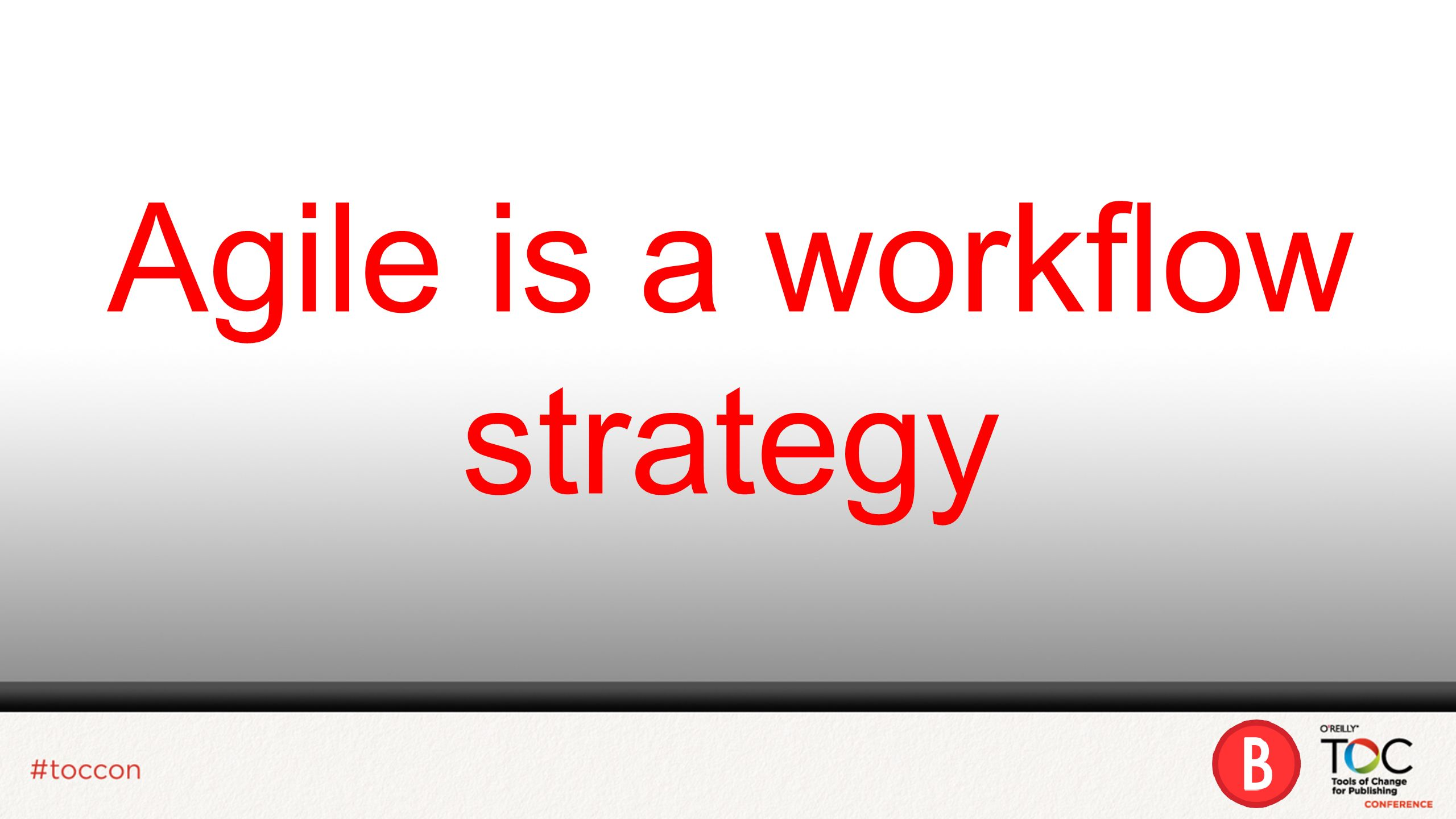 Agile is a workflow strategy