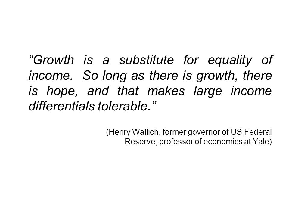Growth is a substitute for equality of income.