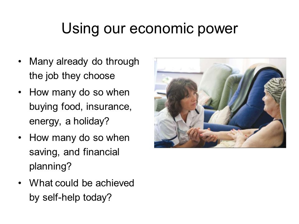 Using our economic power Many already do through the job they choose How many do so when buying food, insurance, energy, a holiday.