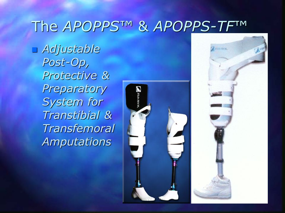 The APOPPS & APOPPS-TF n Adjustable Post-Op, Protective & Preparatory System for Transtibial & Transfemoral Amputations