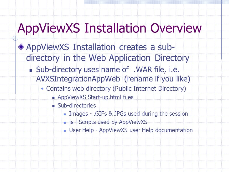 AppViewXS Installation Overview AppViewXS Installation creates a sub- directory in the Web Application Directory Sub-directory uses name of.WAR file, i.e.