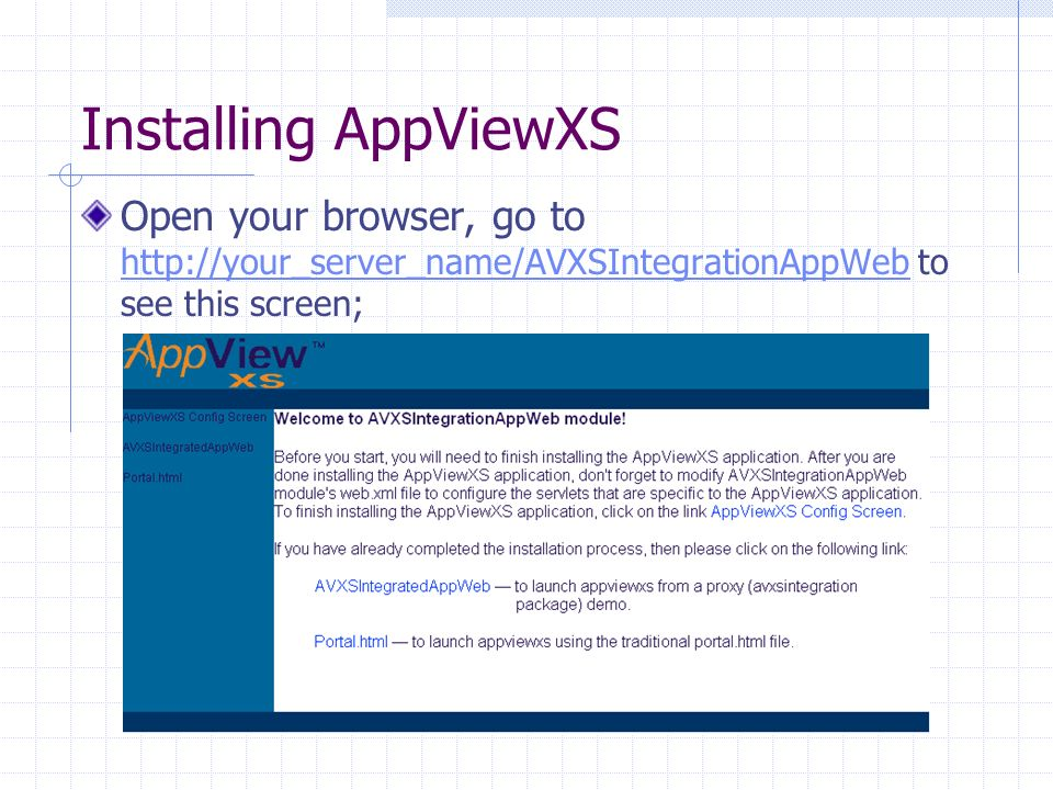 Installing AppViewXS Open your browser, go to http://your_server_name/AVXSIntegrationAppWeb to see this screen; http://your_server_name/AVXSIntegrationAppWeb
