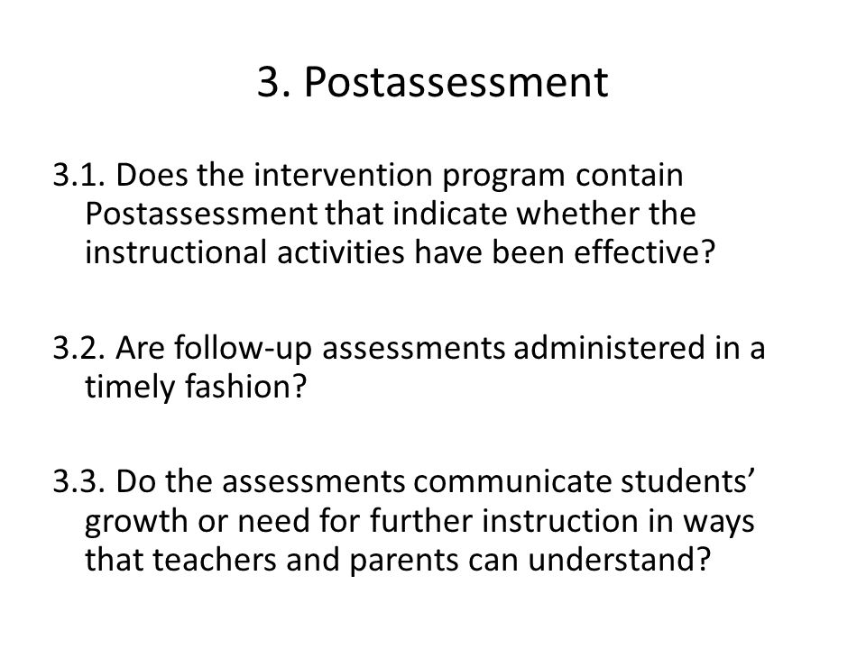 3. Postassessment 3.1. Does the intervention program contain Postassessment that indicate whether the instructional activities have been effective? 3.