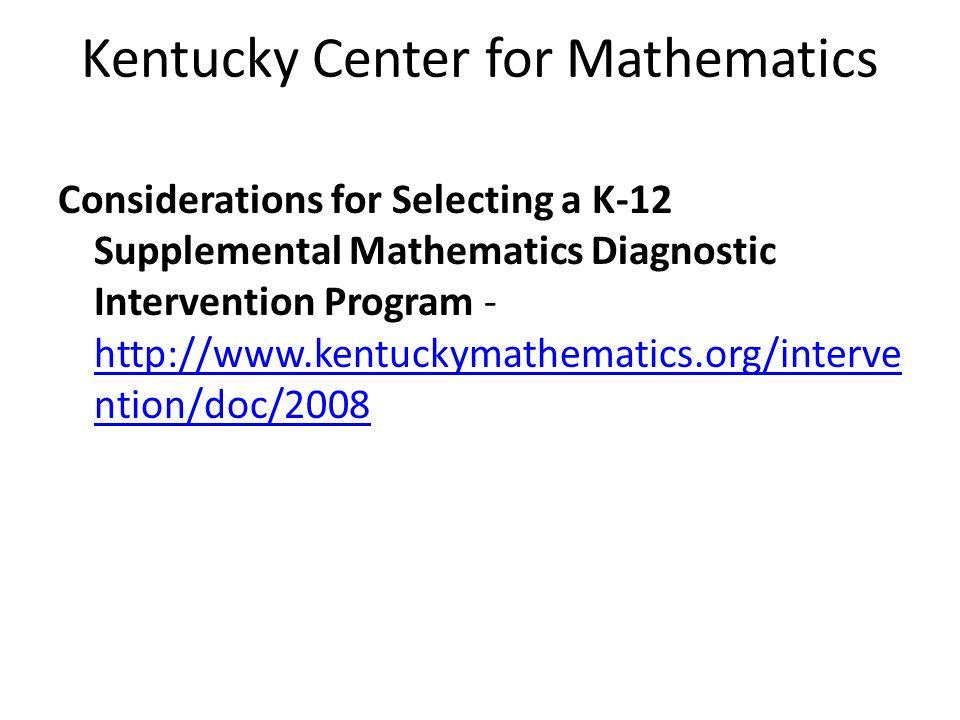 Kentucky Center for Mathematics Considerations for Selecting a K-12 Supplemental Mathematics Diagnostic Intervention Program - http://www.kentuckymathematics.org/interve ntion/doc/2008 http://www.kentuckymathematics.org/interve ntion/doc/2008