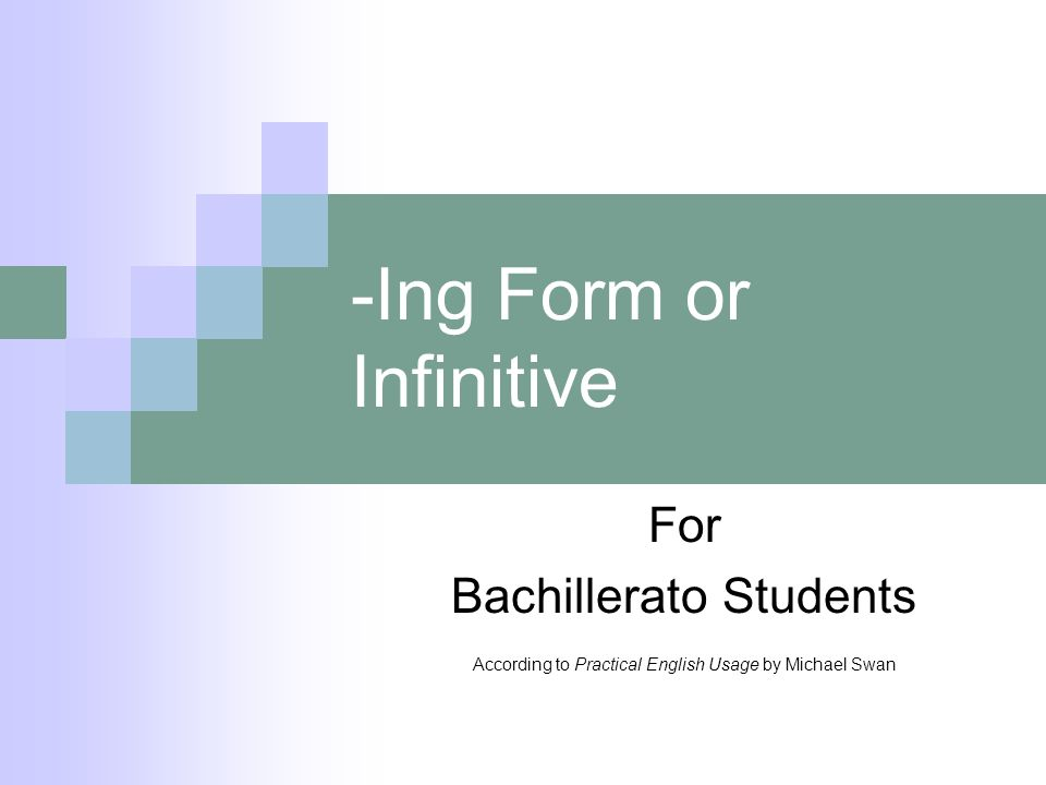 -Ing Form or Infinitive For Bachillerato Students According to Practical English Usage by Michael Swan